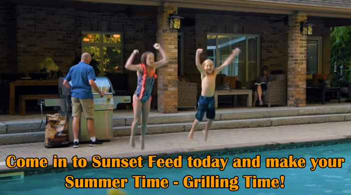 Come in to Sunset Feed today and make Summer Time - Grilling Time!